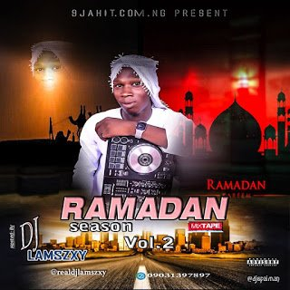 MIXTAPE: Dj LaMszXy  Ramadan Season Mix Vol.2 Zikiri