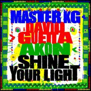Master KG –Shine your Light Ft David Guetta & Akon