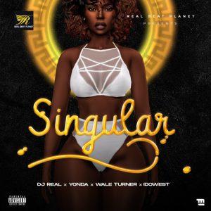 DJ Real – Singular ft Yonda Idowest Wale Turner