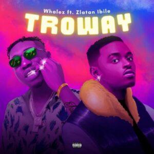 Whalez -Troway Ft Zlatan