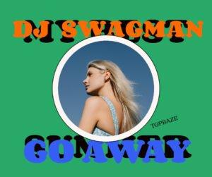 DJ Swagman Go Away