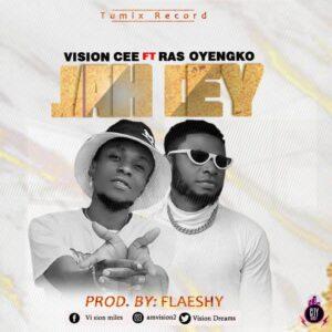 Vision cee Ft. Ray Oyengko Jah Dey
