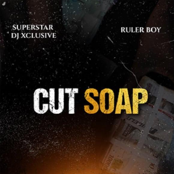 DJ Xclusive – Cut Soap ft. Rulerboy
