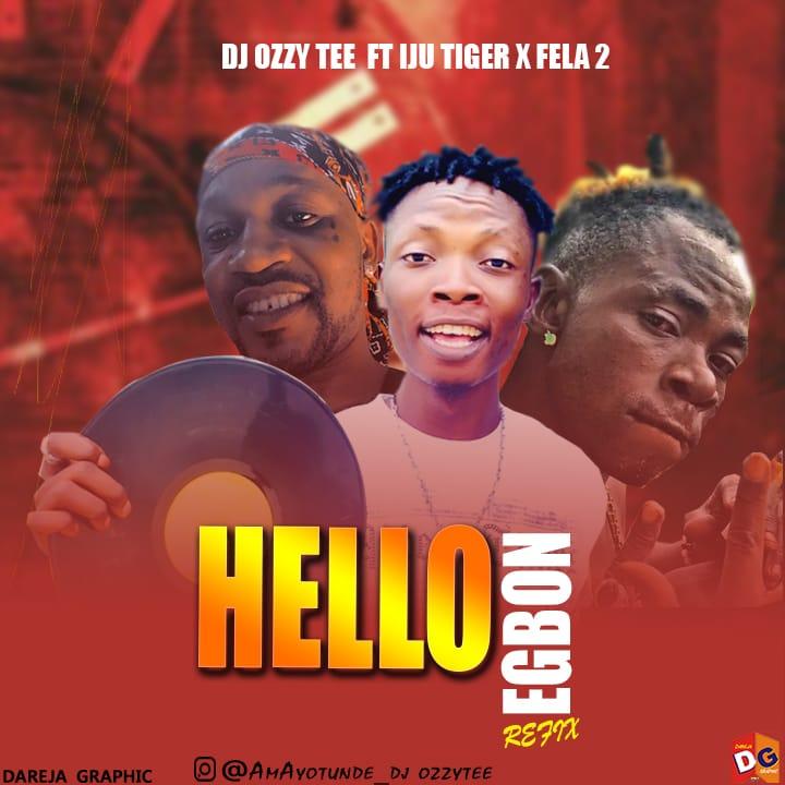 Dj Ozzytee Ft Iju Tiger X Fela 2 - Hello Egbon Refix