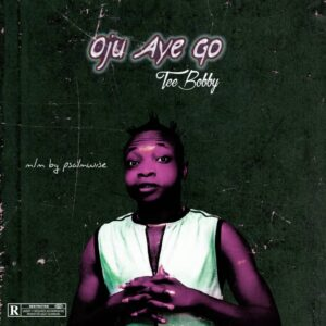 MP3: Tee Bobby – Oju Aye Go