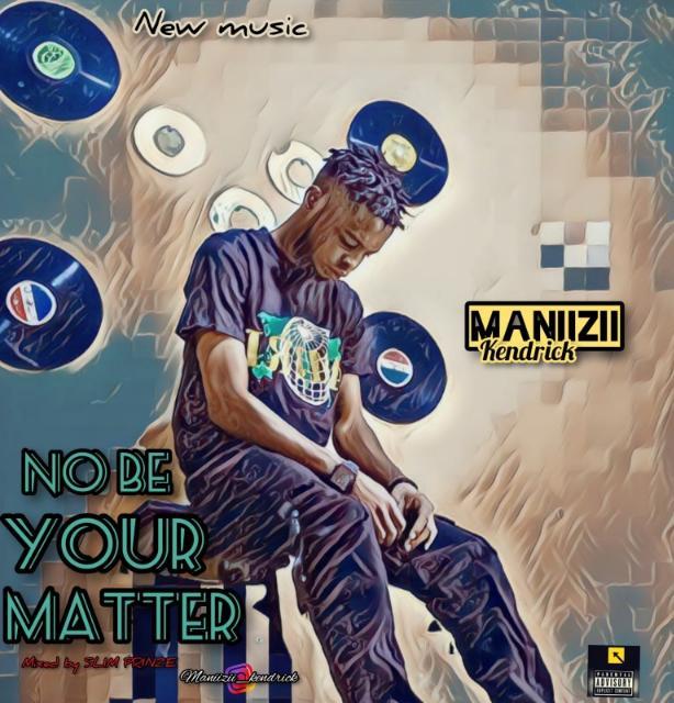 MP3: Maniizii – No Be Your Matter
