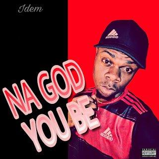 [Music] Idem – Na God You Be