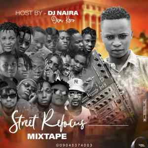 MIXTAPE: Dj Naira Oba Kero – Street Refocus Mix