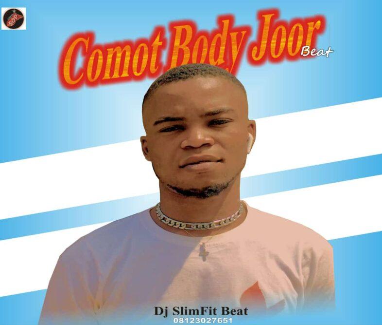 Dj Slimfit – Comot Body