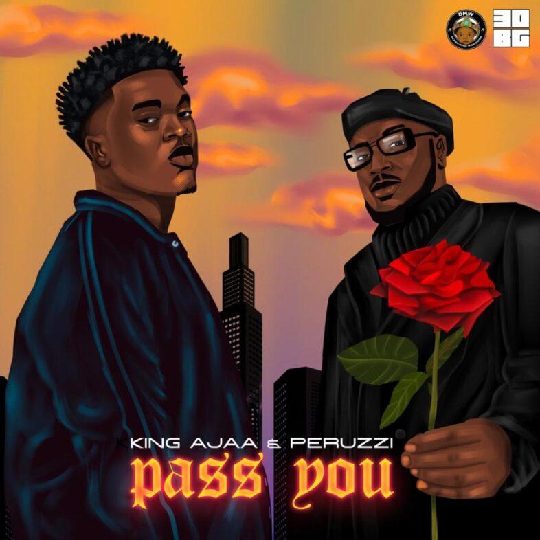 King Ajaa - Pass You Ft. Peruzzi