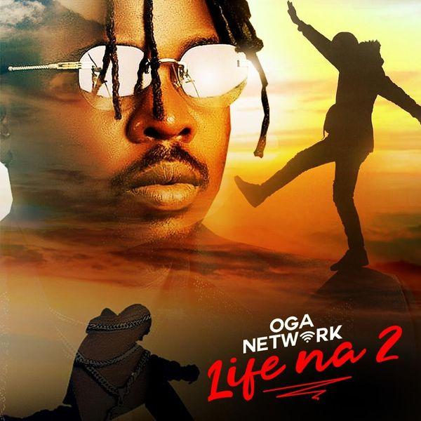 [Music] Oga Network – Life Na 2