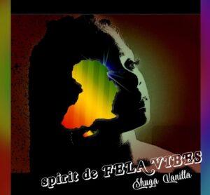 Shugavanilla – Spirit De Fela's Vibe