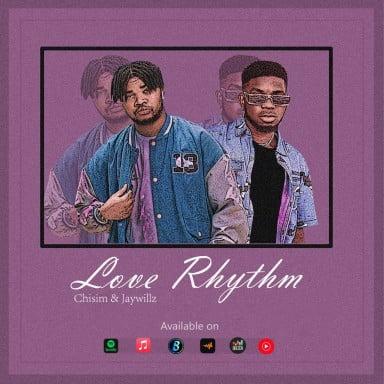 Chisim - Love Rhythm Ft. Jaywillz