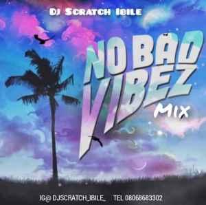 Dj Scratch Ibile – No Bad Vibez (Afrobeat) Mix