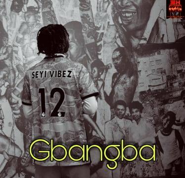 Seyi Vibez – Gbangba